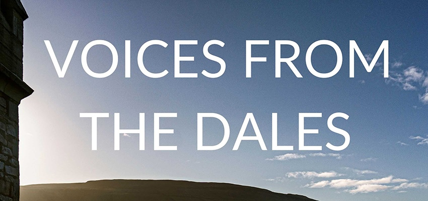 New Podcast:  Voices From The Dales
